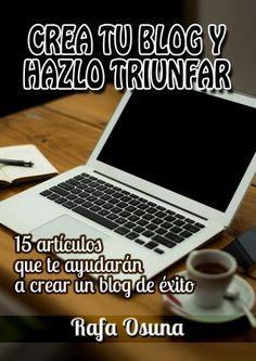 """""""Crea tu Blog y hazlo Triunfar"""", mi eBook ya está en la Kindle Store"""