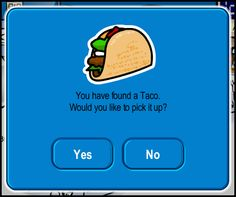 """""""You have found a Taco."""""""