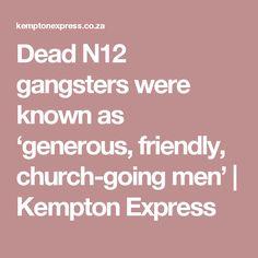 Dead N12 gangsters were known as 'generous, friendly, church-going men' | Kempton Express