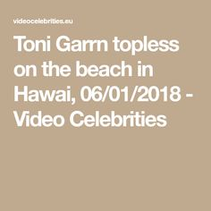 Toni Garrn topless on the beach in Hawai, 06/01/2018 - Video Celebrities