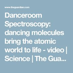 Danceroom Spectroscopy: dancing molecules bring the atomic world to life - video | Science | The Guardian