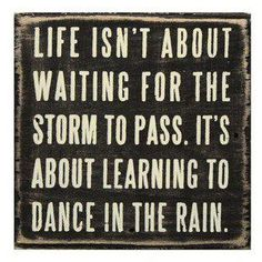 #Quote: Life isn´t about waiting for the storm to pass. It´s about learning to dance in the rain