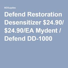 Defend Restoration Desensitizer $24.90/EA Mydent / Defend DD-1000