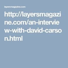 http://layersmagazine.com/an-interview-with-david-carson.html