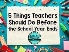 Are you wondering what you need to do before the school year ends? Here are five tips from a veteran teacher who is a PRO at organizing and keeping the classroom clutter free!