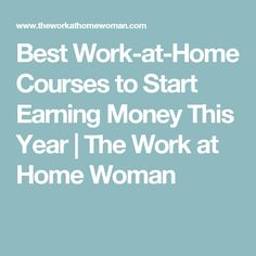 Best Work-at-Home Courses to Start Earning Money This Year | The Work at Home Woman