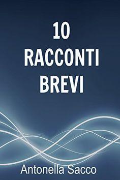 10 racconti brevi di Antonella Sacco https://www.amazon.it/dp/B00RMZZ3VC/ref=cm_sw_r_pi_dp_x_.greyb88DF0WS