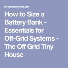 How to Size a Battery Bank - Essentials for Off-Grid Systems - The Off Grid Tiny House #batterybankoffgrid
