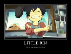Little Rin. We all want to take him home. XD