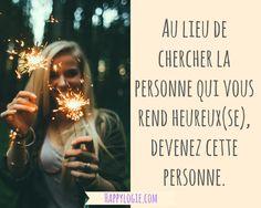 Citation en français -Au lieu de chercher la personne qui vous rend heureux(se), devenez cette personne - Réalisation de soi, épanouissement, authenticité, âme sœur, grand amour, créer son propre bonheur