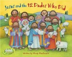Jesus and the 12 Dudes Who Did (God Counts Series): by Mindy Macdonald.  The kids we've read this to really enjoyed it--the entire series looks good, too.