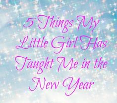 5 Things My Little Girl Taught Me in the New Year