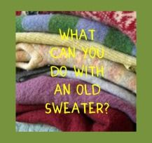 Recycled Sweater Challenge to use in class as a lesson/project demonstrating recycling/repurposing with an old sweater.