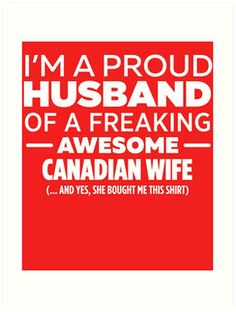 I'm A Proud Husband Of Freaking Awesome Canadian Wife