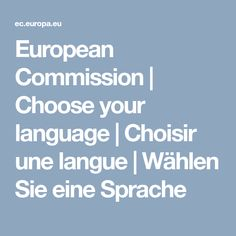 European Commission | Choose your language | Choisir une langue | Wählen Sie eine Sprache