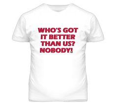 Who's Got It Better Than Us? Nobody! 49ers Football Slogan T Shirt