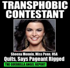 THE GUERRILLA ANGEL REPORT — (UPDATE: Court orders contestant Sheena Monnin to pay damages resulting from her claim the pageant was fixed. See below.) While reputable reports are skim, it is clear that one of the contestants — Miss Pennsylvania USA, Sheena Monnin — quit just prior to the end of the Miss USA pageant. The Miss Universe organization is reportedly saying it's because they allowed trans woman Jenna Talackova to compete.