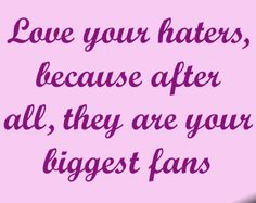funny quotes about haters they are your biggest fans