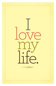 I Love My Life: Poster.I do soooo ♥ my life! Great Quotes, Quotes To Live By, Me Quotes, Inspirational Quotes, Love My Life Quotes, Family Quotes, Wisdom Quotes, The Words, Happy Thoughts