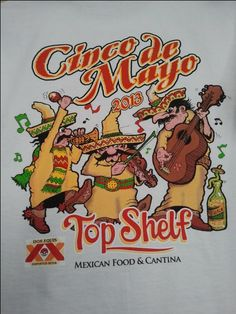 Top Shelf Annual Cinco de Mayo 2013 shirt.  Do you still have yours?