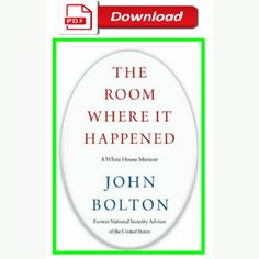 The Room Where It Happened a White House Memoir By John Bolton