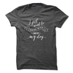 I just want to drink wine and pet my dog t-shirt - #tee party #tshirt serigraphy. ACT QUICKLY => https://www.sunfrog.com/Pets/I-just-want-to-drink-wine-and-pet-my-dog-t-shirt.html?68278