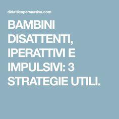 BAMBINI DISATTENTI, IPERATTIVI E IMPULSIVI: 3 STRATEGIE UTILI.