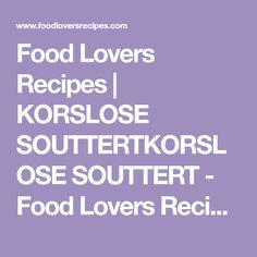 Food Lovers Recipes | KORSLOSE SOUTTERTKORSLOSE SOUTTERT - Food Lovers Recipes