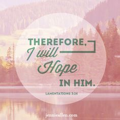 """Therefore, I will hope in him."" Lamentations 3:24"