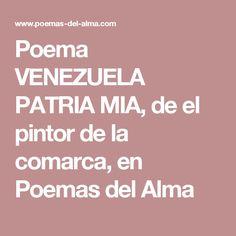 Poema VENEZUELA PATRIA MIA, de el pintor de la comarca, en Poemas del Alma