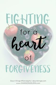 Fighting for a Heart of Forgiveness | {Fiercely His #6} http://shannongeurin.com/fighting-heart-forgiveness/