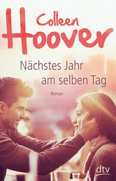 Colleen Hoover - Nächstes Jahr am selben Tag (OT: November 9) © dtv Verlag