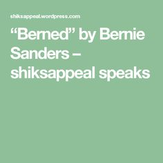 """""""Berned"""" by Bernie Sanders – shiksappeal speaks"""