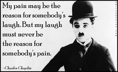 EmilysQuotes.Com - amazing, great, pain, reason, laugh, being a good person, inspirational, Charles Chaplin