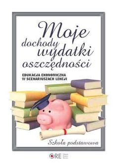 Ośrodek Rozwoju Edukacji :: Moje dochody, wydatki, oszczędności − scenariusze edukacji ekonomicznej dla szkół podstawowych