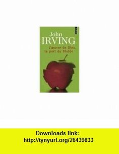 LOeuvre de Dieu, La Part Du Diable = Cider House Rules (French Edition) (9782020257800) John Irving , ISBN-10: 2020257807  , ISBN-13: 978-2020257800 ,  , tutorials , pdf , ebook , torrent , downloads , rapidshare , filesonic , hotfile , megaupload , fileserve