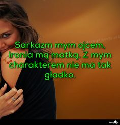 BESTY.pl - Sarkazm mym ojcem, ironia mą matką. Z mym charakterem nie ma tak gładko.