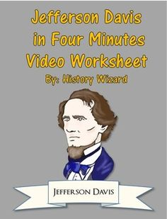 This video worksheet allows students learn about Jefferson Davis. The video clip is only four minutes long, but it is packed full of information that will keep your students engaged.This video worksheet works great as a Do Now Activity or as a complement to any lecture or lesson plan on the Civil War.
