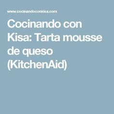 Cocinando con Kisa: Tarta mousse de queso (KitchenAid) Kitchenaid, Mini Cheesecakes, Flan, Food And Drink, Messages, Itunes, Ideas Para, Videos, Vestidos