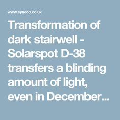 Transformation of dark stairwell - Solarspot D-38 transfers a blinding amount of light, even in December | Solarspot®