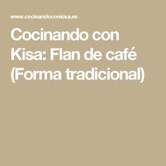 Cocinando con Kisa: Flan de café (Forma tradicional)