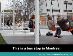 """Bus stop in Montreal...@Julie Forrest Forrest Forrest Forrest Forrest Long says: """"This is why Canadians are so happy!""""  I completely concur.  :-)"""