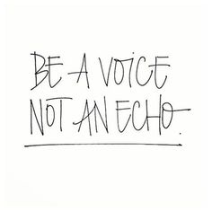 Be a voice, not an echo. Imitation is not flattery, it's selling your own voice short.