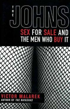 The Johns: Sex for Sale and the Men Who Buy It, http://www.amazon.com/dp/1611450128/ref=cm_sw_r_pi_awdm_IUw9wb0WAV9Y6