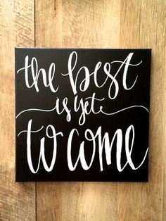 The best is yet to come- 12x12 canvas. Canvas colors- teal (shown), white, black, navy, lavender, hot pink, blush pink Lettering- gold, silver, white,