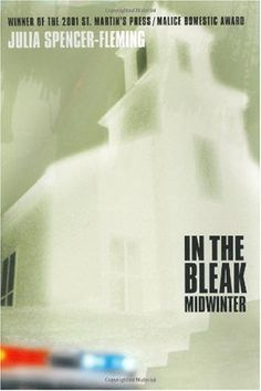 In the Bleak Midwinter - Julia Spencer Fleming Good writing, great characters and fine mysteries.