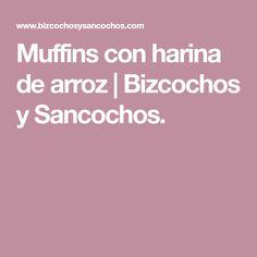 Muffins con harina de arroz   Bizcochos y Sancochos.