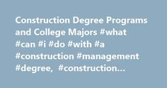 Construction Degree Programs and College Majors #what #can #i #do #with #a #construction #management #degree, #construction #degree http://new-york.remmont.com/construction-degree-programs-and-college-majors-what-can-i-do-with-a-construction-management-degree-construction-degree/  # Construction Degree Programs and College Majors Essential Information Construction students learn about building materials, surveying, cost estimating, project coordination, blueprint reading, and technology…