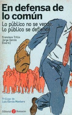 En defensa de lo común : lo público no se vende, lo público se defiende / Francisco Trillo y Jorge García (coord.), 2014