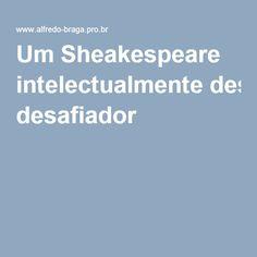 Um Sheakespeare intelectualmente desafiador